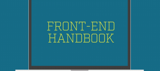 A Must Read For All (Aspiring) Front-End Developer: Front-End Developer Handbook 2017