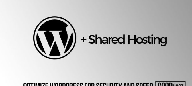 How Can You Optimize WordPress For Speed & Security In a Shared Hosting Environment?